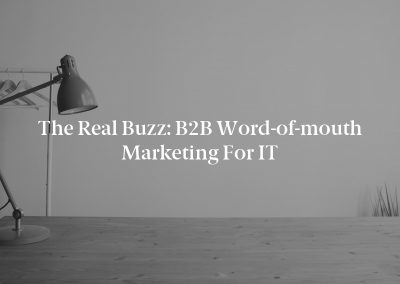 The Real Buzz: B2B Word-of-mouth Marketing for IT