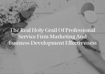The Real Holy Grail of Professional Service Firm Marketing and Business-Development Effectiveness