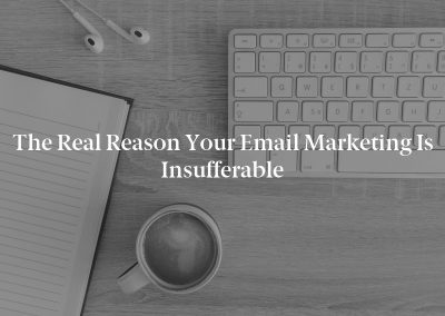 The Real Reason Your Email Marketing Is Insufferable