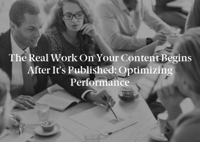The Real Work on Your Content Begins After It's Published: Optimizing Performance