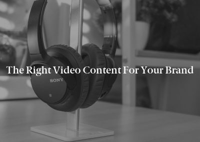 The Right Video Content for Your Brand