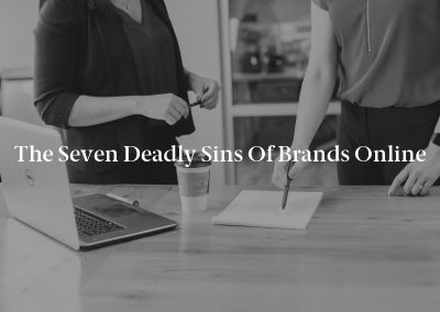 The Seven Deadly Sins of Brands Online