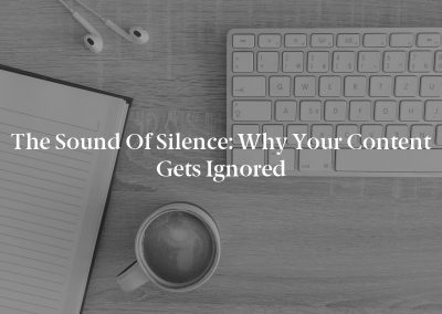 The Sound of Silence: Why Your Content Gets Ignored