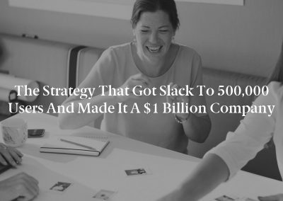 The Strategy That Got Slack to 500,000 Users and Made It a $1 Billion Company