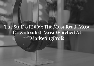 The Stuff of 2009: The Most-Read, Most Downloaded, Most Watched at MarketingProfs