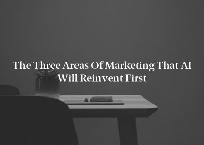 The Three Areas of Marketing That AI Will Reinvent First