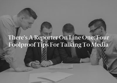 There's a Reporter on Line One: Four Foolproof Tips for Talking to Media