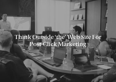 Think Outside 'the' Web Site for Post-Click Marketing