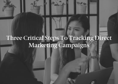 Three Critical Steps to Tracking Direct Marketing Campaigns
