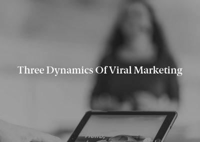 Three Dynamics of Viral Marketing