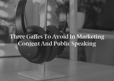 Three Gaffes to Avoid in Marketing Content and Public Speaking