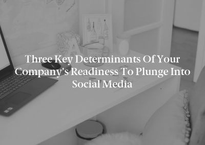 Three Key Determinants of Your Company's Readiness to Plunge Into Social Media