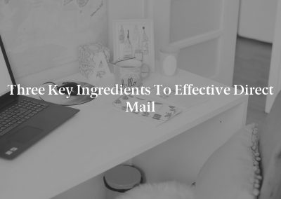 Three Key Ingredients to Effective Direct Mail