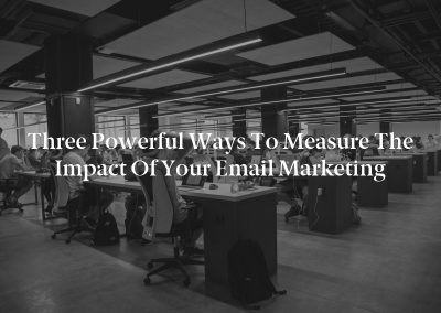 Three Powerful Ways to Measure the Impact of Your Email Marketing