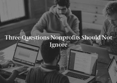 Three Questions Nonprofits Should Not Ignore