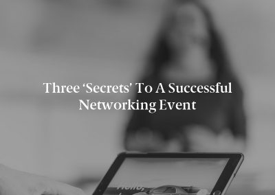 Three 'Secrets' to a Successful Networking Event