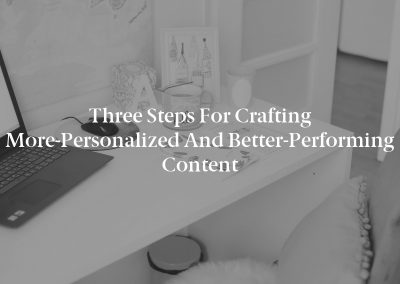 Three Steps for Crafting More-Personalized and Better-Performing Content