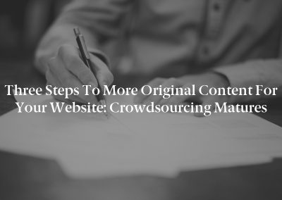 Three Steps to More Original Content for Your Website: Crowdsourcing Matures