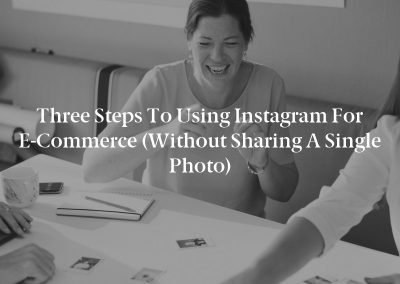 Three Steps to Using Instagram for E-Commerce (Without Sharing a Single Photo)