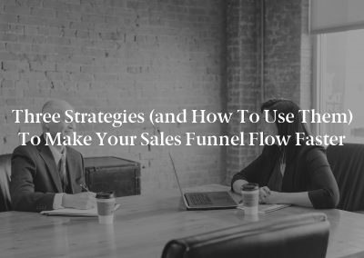 Three Strategies (and How to Use Them) to Make Your Sales Funnel Flow Faster