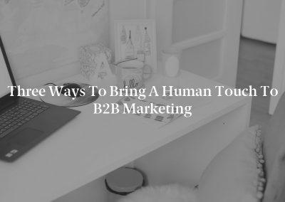 Three Ways to Bring a Human Touch to B2B Marketing