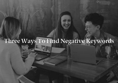 Three Ways to Find Negative Keywords