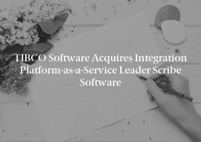 TIBCO Software Acquires Integration Platform-as-a-Service Leader Scribe Software