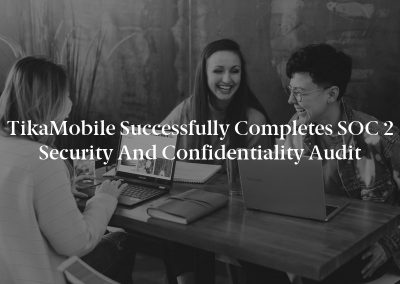 TikaMobile Successfully Completes SOC 2 Security and Confidentiality Audit