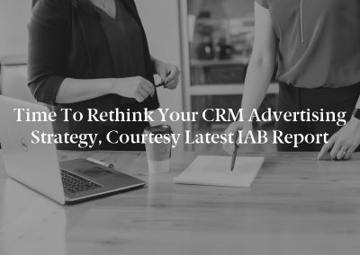 Time to Rethink your CRM Advertising Strategy, Courtesy Latest IAB Report