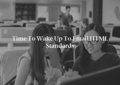 Time to Wake Up to Email HTML Standards