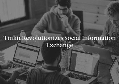 Tinkit Revolutionizes Social Information Exchange