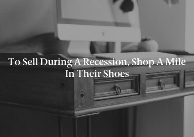 To Sell During a Recession, Shop a Mile in Their Shoes