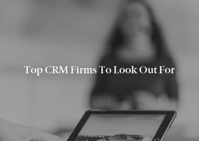 Top CRM Firms to Look out For