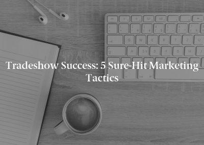 Tradeshow Success: 5 Sure-Hit Marketing Tactics