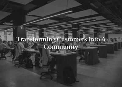 Transforming Customers Into a Community