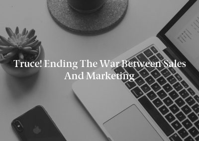Truce! Ending the War Between Sales and Marketing