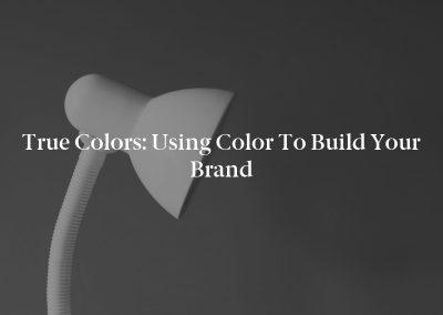 True Colors: Using Color to Build Your Brand