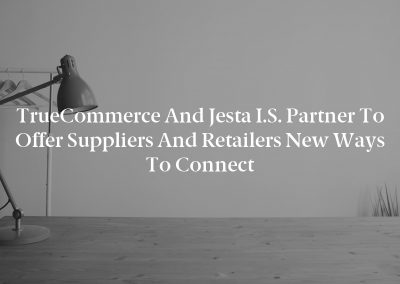 TrueCommerce and Jesta I.S. Partner to Offer Suppliers and Retailers New Ways to Connect