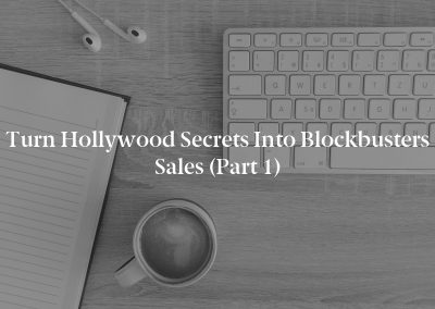 Turn Hollywood Secrets into Blockbusters Sales (Part 1)