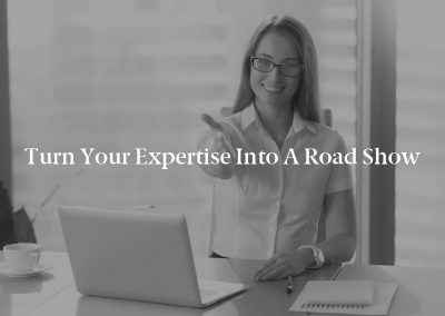 Turn Your Expertise Into a Road Show