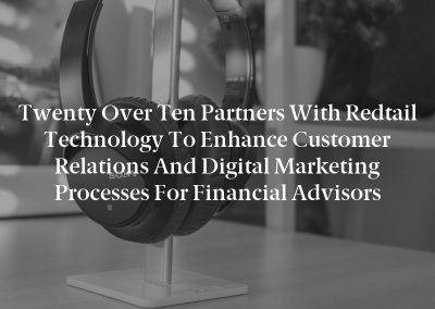 Twenty Over Ten Partners with Redtail Technology to Enhance Customer Relations and Digital Marketing Processes for Financial Advisors