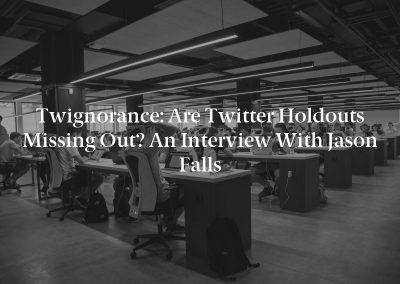 Twignorance: Are Twitter Holdouts Missing Out? An Interview With Jason Falls