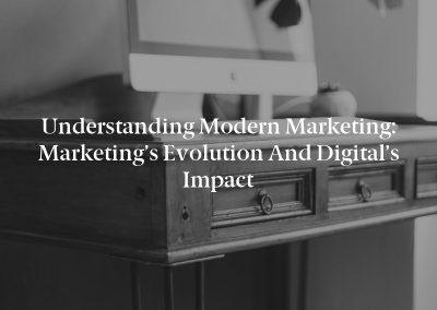Understanding Modern Marketing: Marketing's Evolution and Digital's Impact