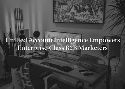 Unified Account Intelligence Empowers Enterprise-Class B2B Marketers