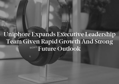 Uniphore Expands Executive Leadership Team Given Rapid Growth and Strong Future Outlook