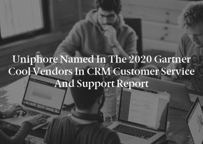 Uniphore Named in the 2020 Gartner Cool Vendors in CRM Customer Service and Support Report