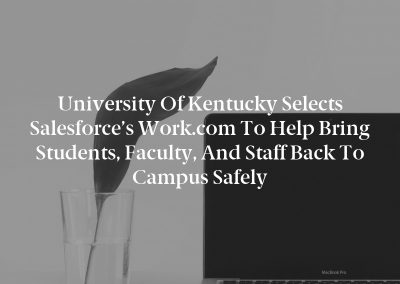 University of Kentucky Selects Salesforce's Work.com to Help Bring Students, Faculty, and Staff Back to Campus Safely