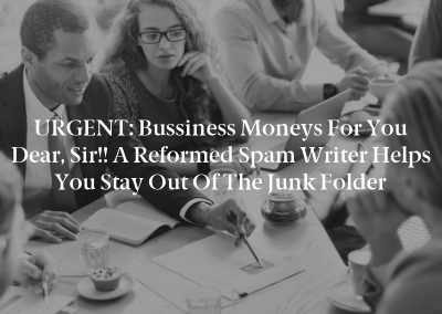 URGENT: Bussiness moneys for you Dear, sir!! A Reformed Spam Writer Helps You Stay Out of the Junk Folder