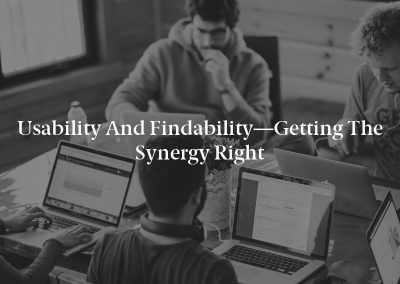 Usability and Findability—Getting the Synergy Right