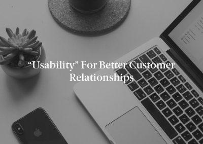 """Usability"" for Better Customer Relationships"